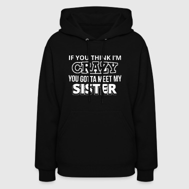 If you think I'm crazy - Women's Hoodie