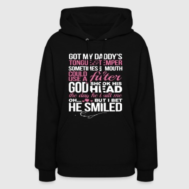 Got my daddy s tongue and temper sometimes my mout - Women's Hoodie