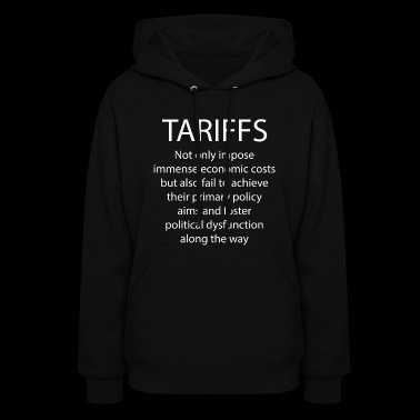 Tariffs not only impose immense economic costs - Women's Hoodie