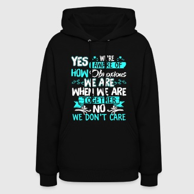 yes we re aware of how obnoxious we are when we ar - Women's Hoodie