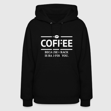 coffee because crack is bad for you caffeine - Women's Hoodie