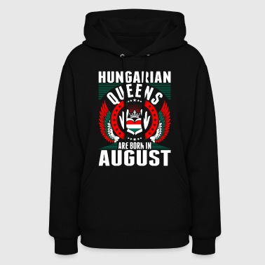 Hungarian Queens Are Born In August - Women's Hoodie