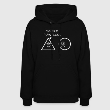 You re Pointless - Women's Hoodie