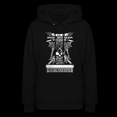 I Am An Ironworker T Shirt - Women's Hoodie