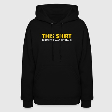 This T-shirt Is Intentionally Blank. - Women's Hoodie