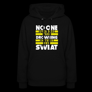 No One Ever Died From Drowning In Their Own Sweat - Women's Hoodie