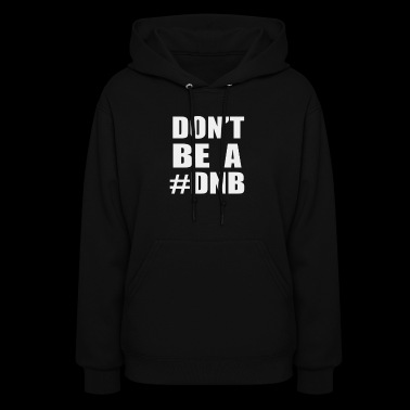 Don t Be A Dnb - Women's Hoodie