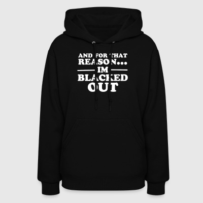 And For That Reason Im Blacked Out - Women's Hoodie