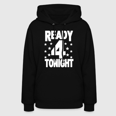Ready For Tonight - Women's Hoodie