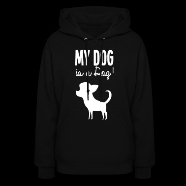 My Dog Is A Dog Funny Saying - Women's Hoodie