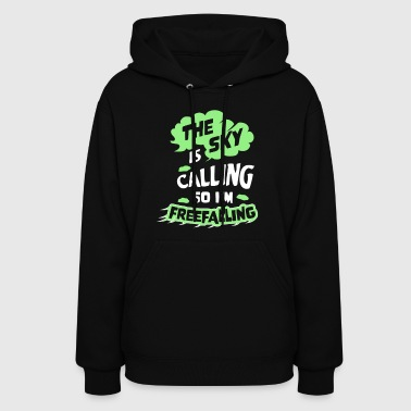 New Design The Sky is Calling so I m Freefalling - Women's Hoodie