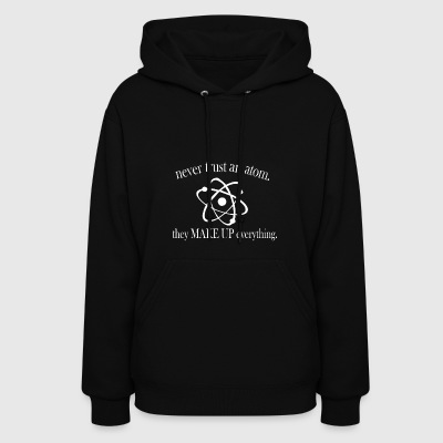 Never Trust An Atom Science Chemistry - Women's Hoodie
