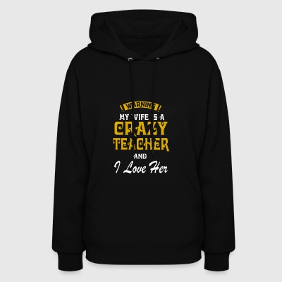 Warning my wife is a crazy teacher and i love her - Women's Hoodie