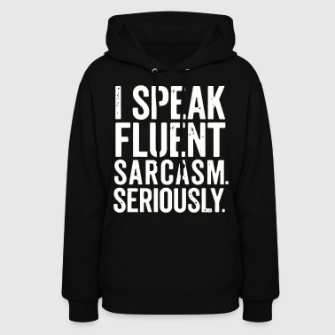 I Speak Fluent Sarcasm - Women's Hoodie