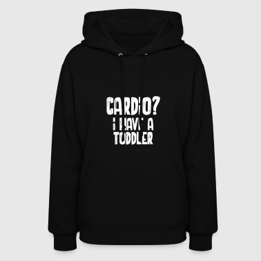 Cardio I Have A Toddler - Women's Hoodie