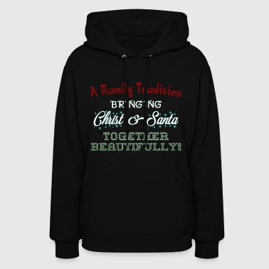 Family Tradition Bring Santa Together Beautifully - Women's Hoodie
