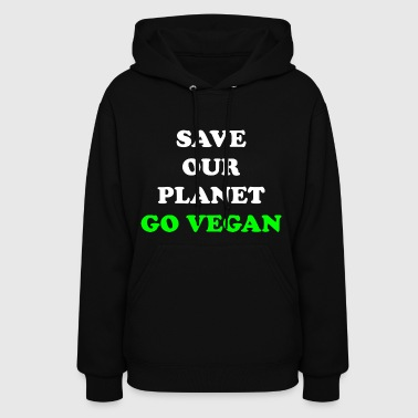 Save Our Planet. Go Vegan. - Women's Hoodie