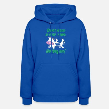Dont Have A Cow Vegan Shirt - Women's Hoodie