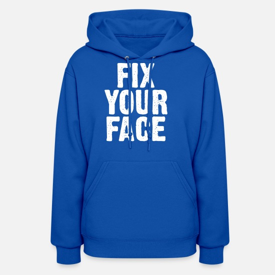 Cynical Hoodies & Sweatshirts - Fix Your Face Funny Ugly Beauty Antisocial Sarcasm - Women's Hoodie royal blue