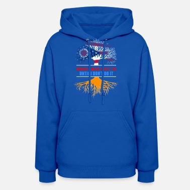 Nobody Know What I Do Until I Dont Do It - Women's Hoodie