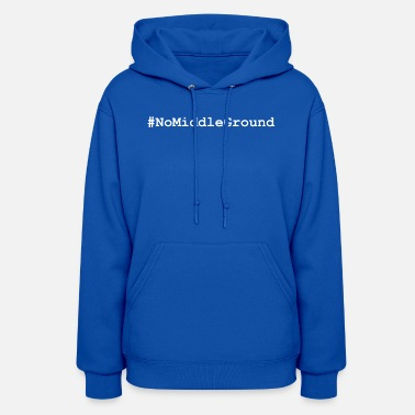 Bernie2020 Hashtag NoMiddleGround - No Middle Ground - Women's Hoodie
