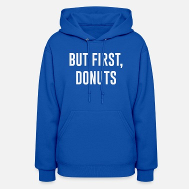 Cream Filled Donuts First - Women's Hoodie