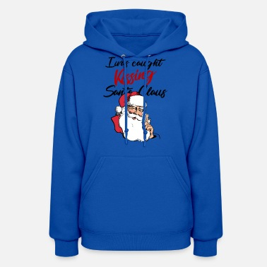 I was caught kissing Santa Claus - Women's Hoodie