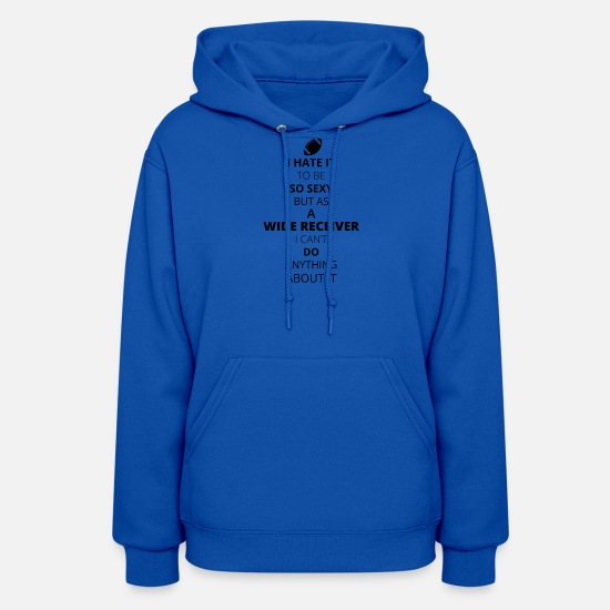 Studio Hoodies & Sweatshirts - Hate it be sexy cant do anything WIDE RECEIVER 1 - Women's Hoodie royal blue