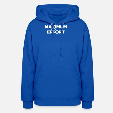 Maximum Maximum Effort - Women's Hoodie