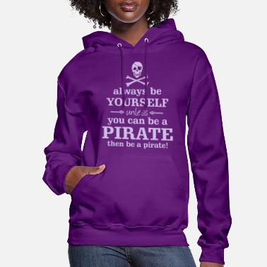 Pirate Always be a pirate! - Women's Hoodie