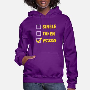Pizza Single / Taken / Pizza - Funny & Cool Statment - Women's Hoodie