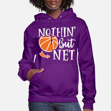 Net Nothin' But Net Basketball Sports Cute Funny - Women's Hoodie