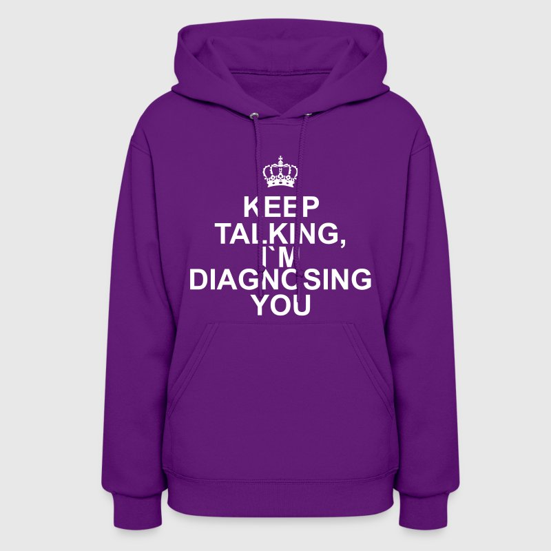 Keep talking i`m diagnosing you - Women's Hoodie