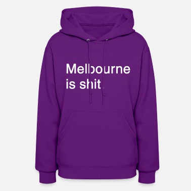 Melbourne Melbourne is shit - Women's Hoodie