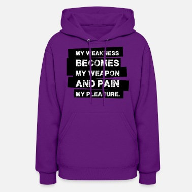 Weapon weakness becomes my weapon and pain my pleasure - Women's Hoodie