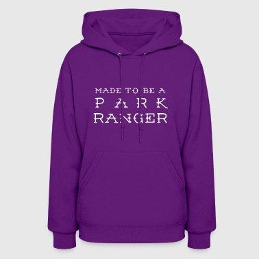 Made to be a Park Ranger - Women's Hoodie