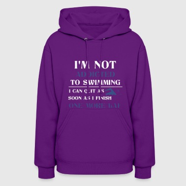 Not Addicted To Swimming T-shirt - Women's Hoodie