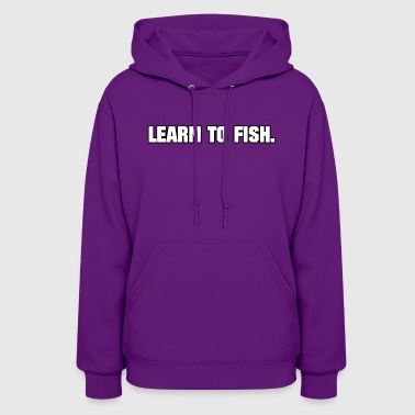 Learn to fish Shirt - Women's Hoodie