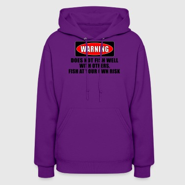 WARNING! DOES NOT FISH WELL WITH OTHERS - Women's Hoodie