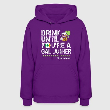 Drink Until You re a Gallagher - Women's Hoodie