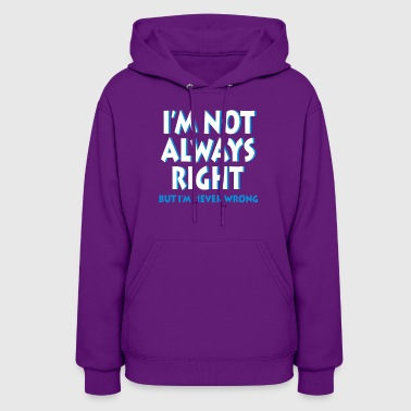not always right Funny Saying - Women's Hoodie