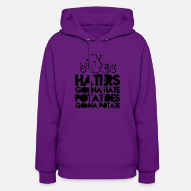 Funny haters gonna hate, potatoes gonna potate - Women's Hoodie