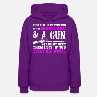 Gun Girl This Girl Is Protected By The Good Lord And A Gun  - Women's Hoodie