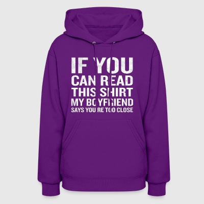 If You Can Read This My Boyfriend Says Too Close - Women's Hoodie