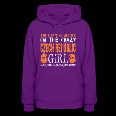 You Cant Scare Crazy Czech Republic Girl Halloween - Women's Hoodie
