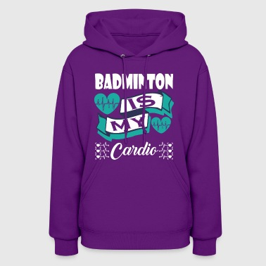 Badminton Is My Cardio - Women's Hoodie