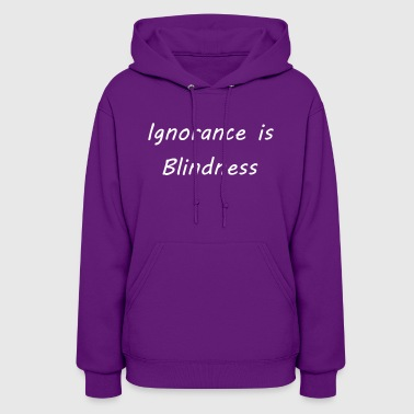 Ignorance is blindness - Women's Hoodie