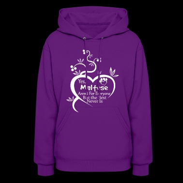 Yes Maltese Arent For Everyone Best Never - Women's Hoodie