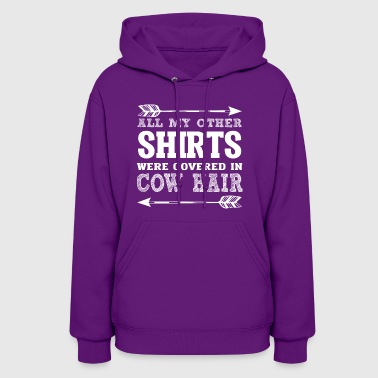 All My Other Shirts Were Covered In Cow Hair - Women's Hoodie