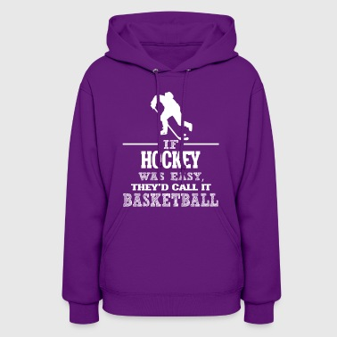 If Hockey Was Easy, They'd Call It Basketball - Women's Hoodie